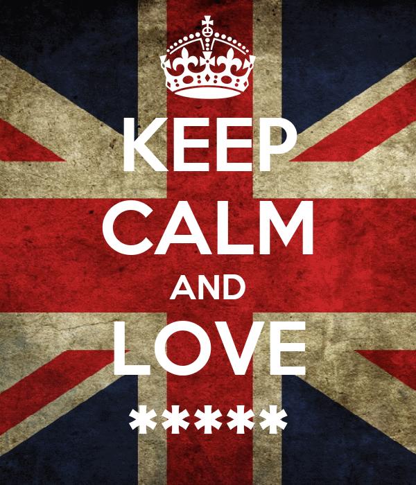 KEEP CALM AND LOVE *****
