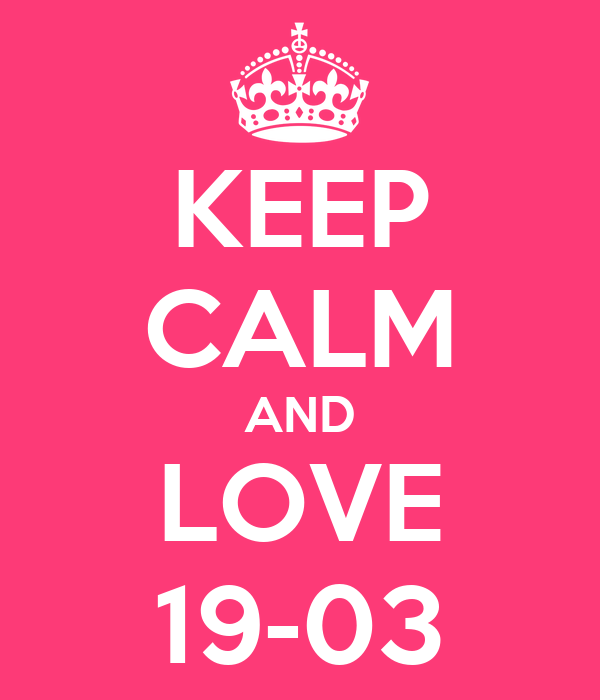 KEEP CALM AND LOVE 19-03
