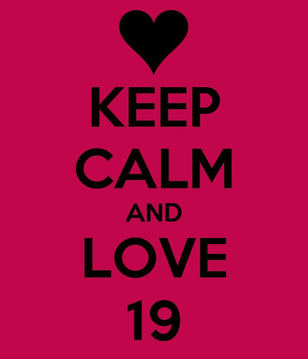 KEEP CALM AND LOVE 19