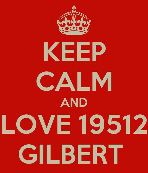 KEEP CALM AND LOVE 19512 GILBERT