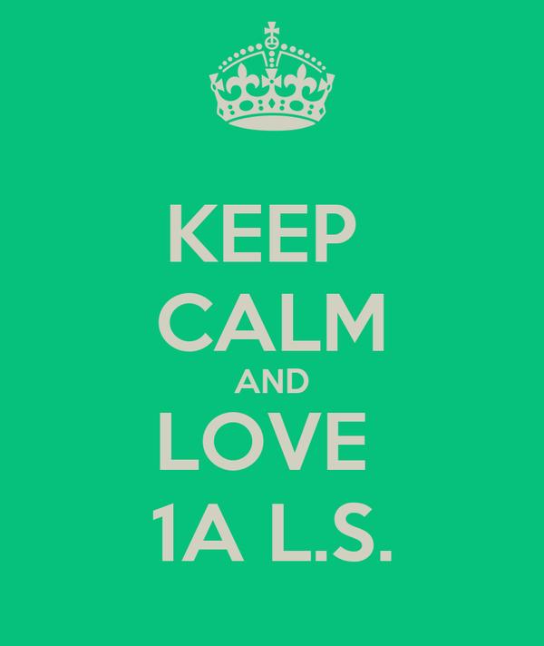 KEEP  CALM AND LOVE  1A L.S.