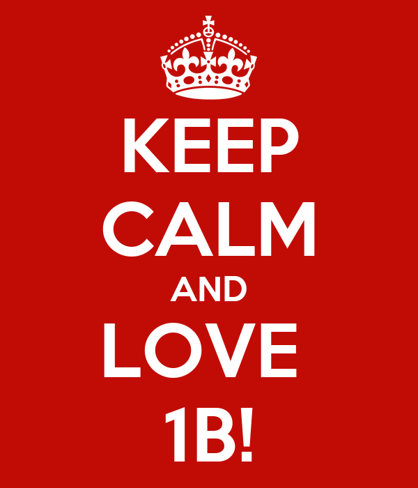 KEEP CALM AND LOVE  1B!