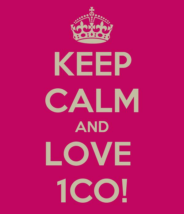 KEEP CALM AND LOVE  1CO!