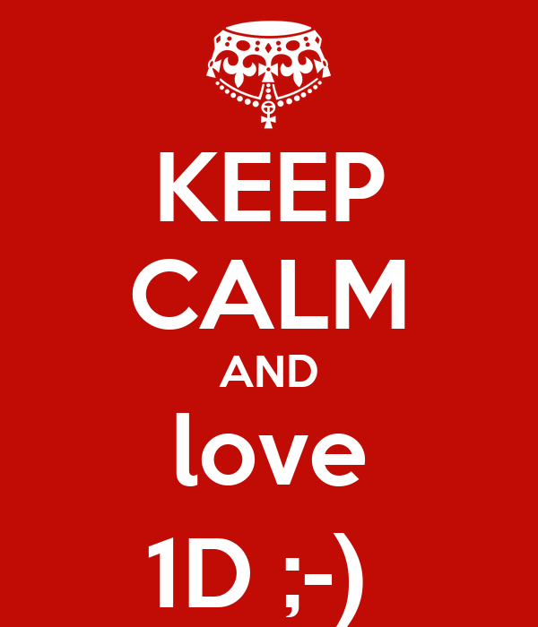 KEEP CALM AND love 1D ;-)