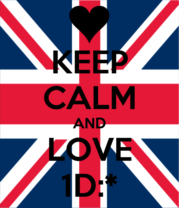 KEEP CALM AND LOVE 1D:*