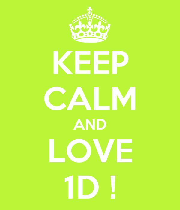 KEEP CALM AND LOVE 1D !