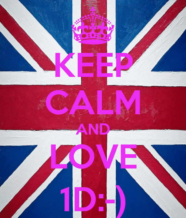 KEEP CALM AND LOVE 1D:-)