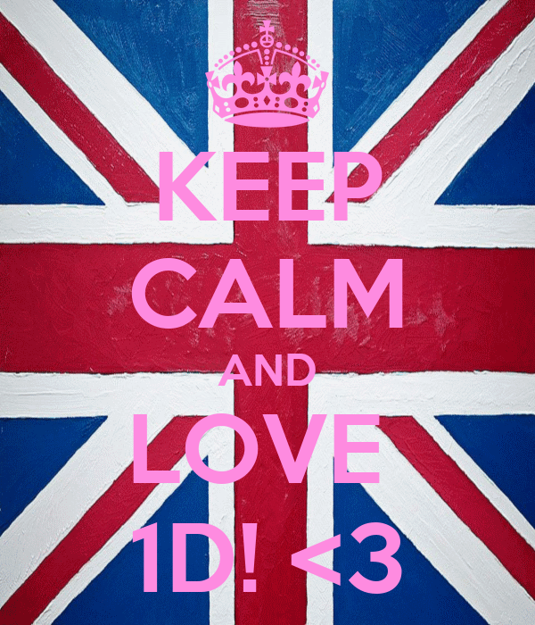 KEEP CALM AND LOVE  1D! <3