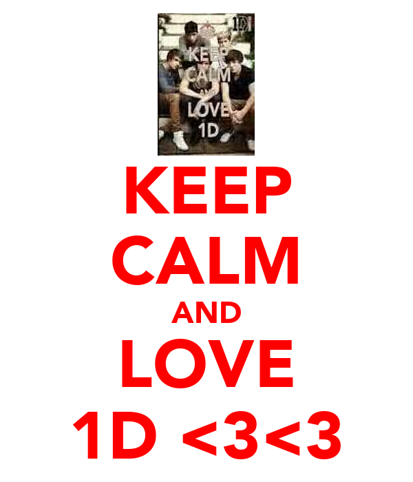 KEEP CALM AND LOVE 1D <3<3