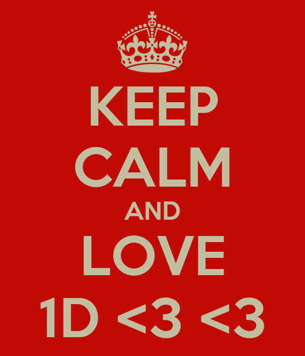 KEEP CALM AND LOVE 1D <3 <3