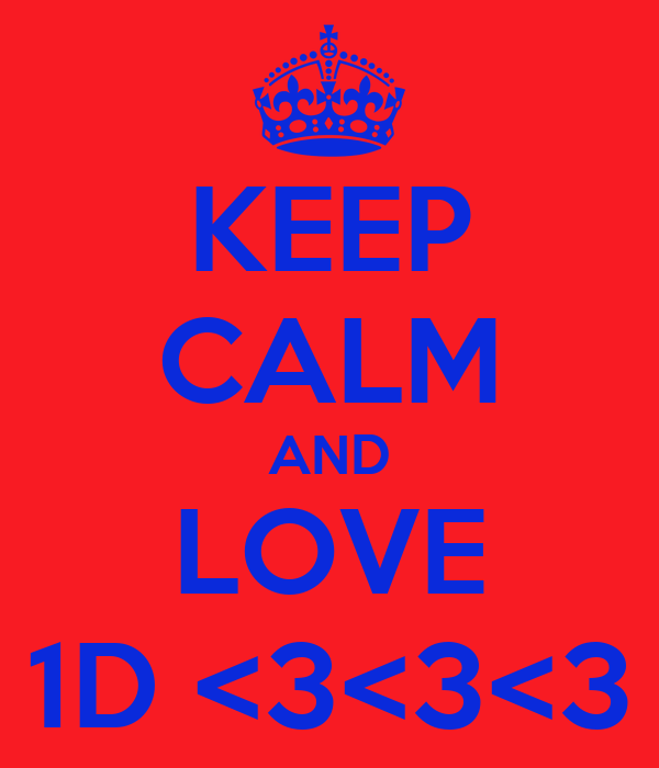 KEEP CALM AND LOVE 1D <3<3<3