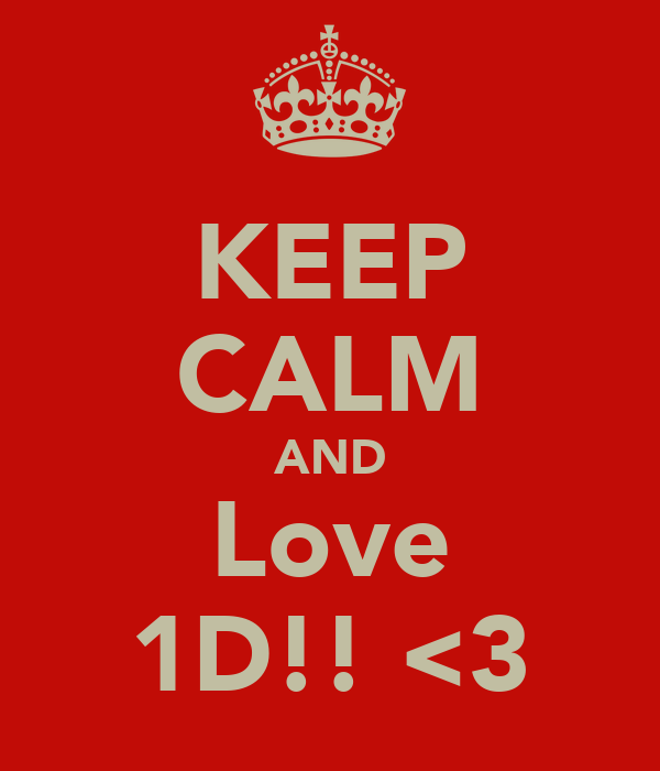 KEEP CALM AND Love 1D!! <3