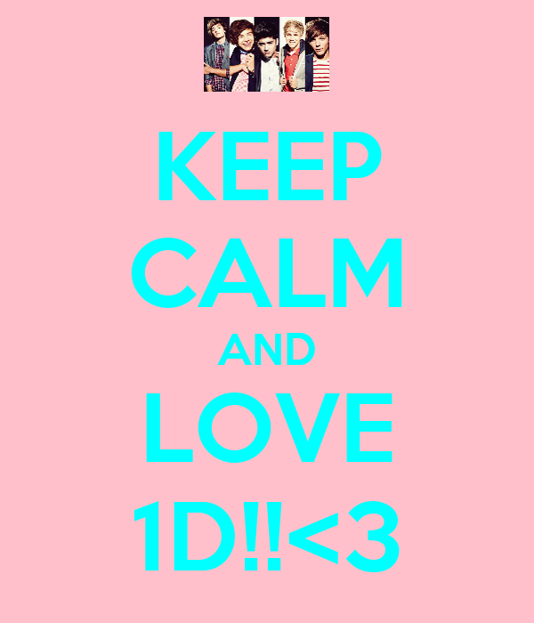 KEEP CALM AND LOVE 1D!!<3
