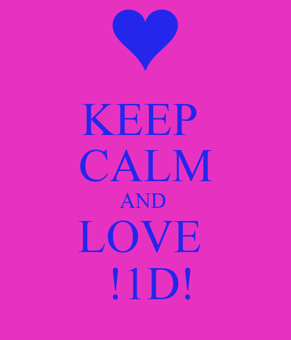 KEEP  CALM AND  LOVE   !1D!