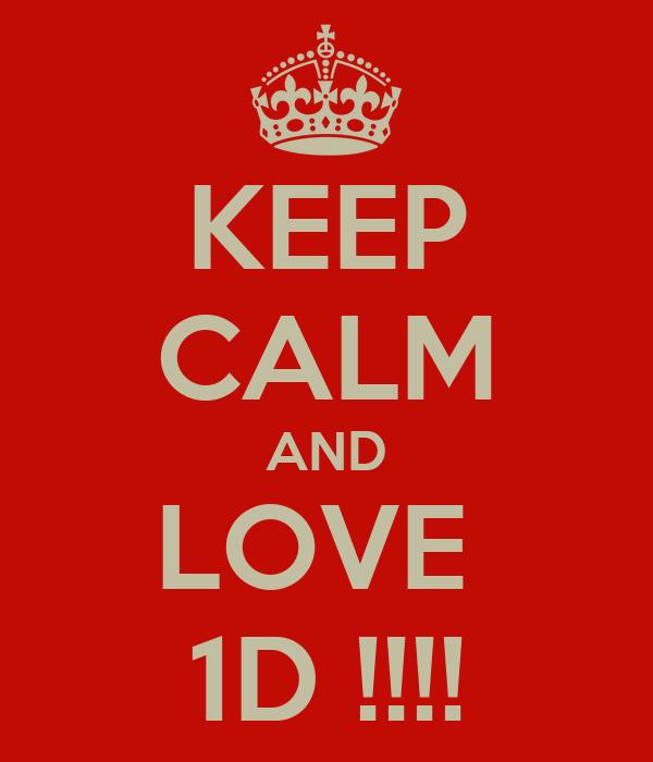 KEEP CALM AND LOVE   1D !!!!