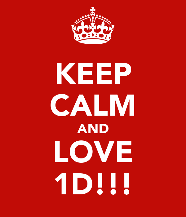 KEEP CALM AND LOVE 1D!!!