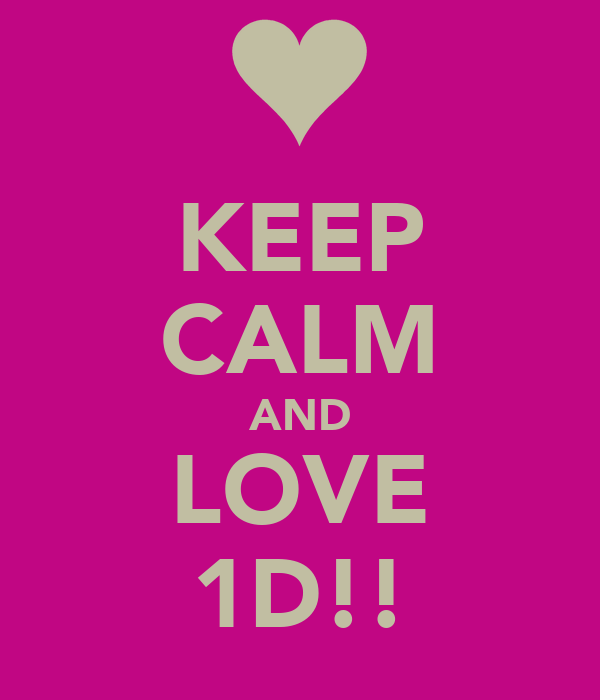KEEP CALM AND LOVE 1D!!