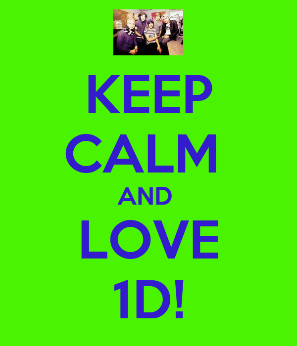KEEP CALM  AND  LOVE 1D!