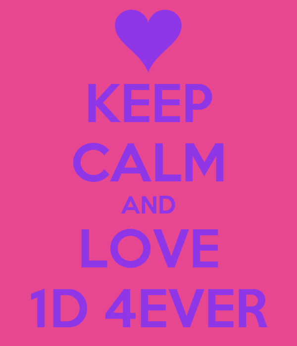 KEEP CALM AND LOVE 1D 4EVER