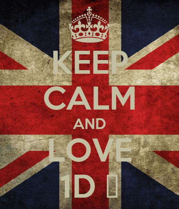 KEEP CALM AND LOVE 1D ♥