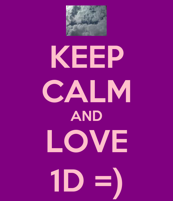 KEEP CALM AND LOVE 1D =)
