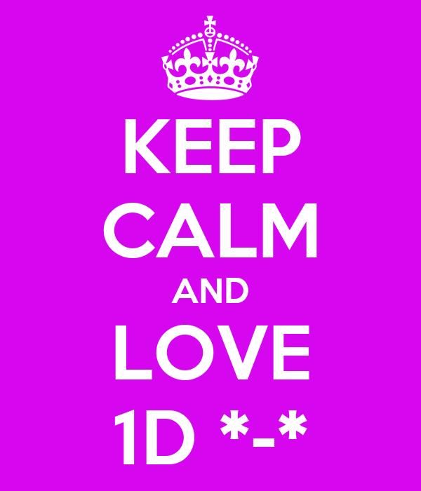 KEEP CALM AND LOVE 1D *-*