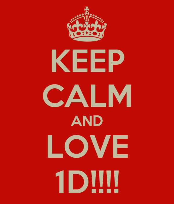 KEEP CALM AND LOVE 1D!!!!
