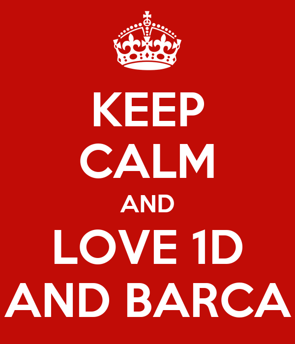 KEEP CALM AND LOVE 1D AND BARCA