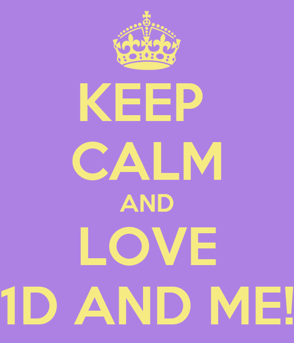 KEEP  CALM AND LOVE 1D AND ME!