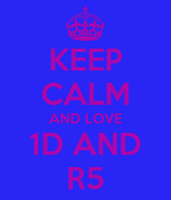 KEEP CALM AND LOVE 1D AND R5