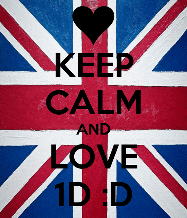 KEEP CALM AND LOVE 1D :D