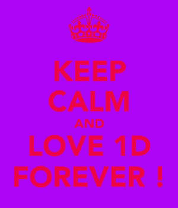 KEEP CALM AND LOVE 1D FOREVER !