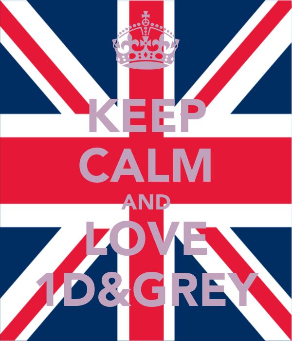 KEEP CALM AND LOVE 1D&GREY