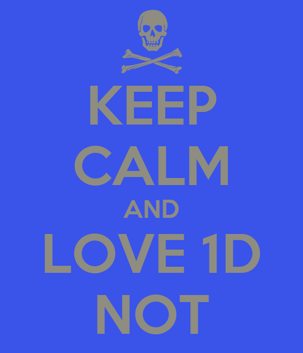 KEEP CALM AND LOVE 1D NOT