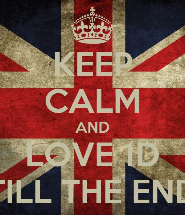 KEEP CALM AND LOVE 1D TILL THE END