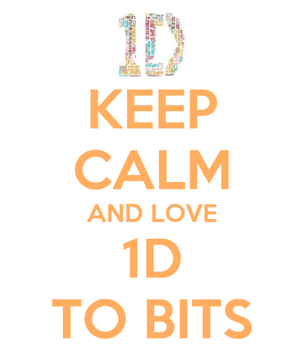 KEEP CALM AND LOVE 1D TO BITS