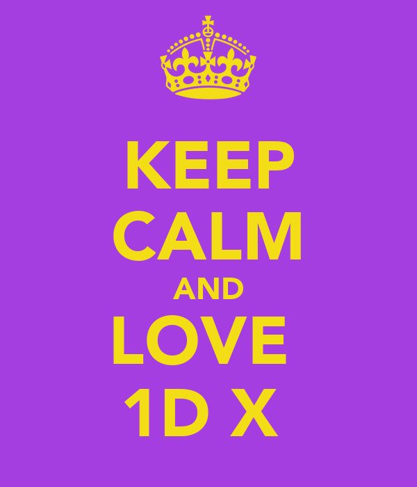 KEEP CALM AND LOVE  1D X