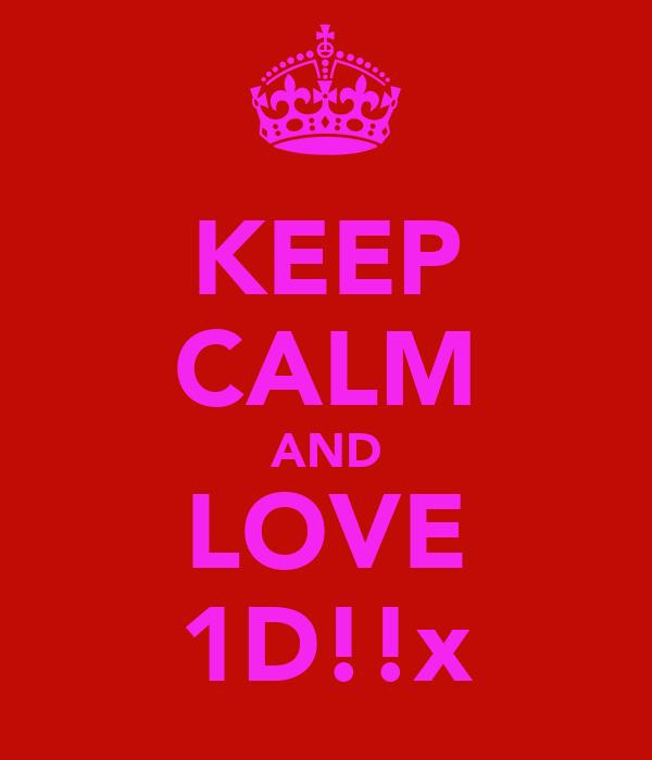 KEEP CALM AND LOVE 1D!!x