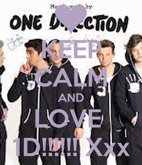KEEP CALM AND LOVE  1D!!!!!! Xxx