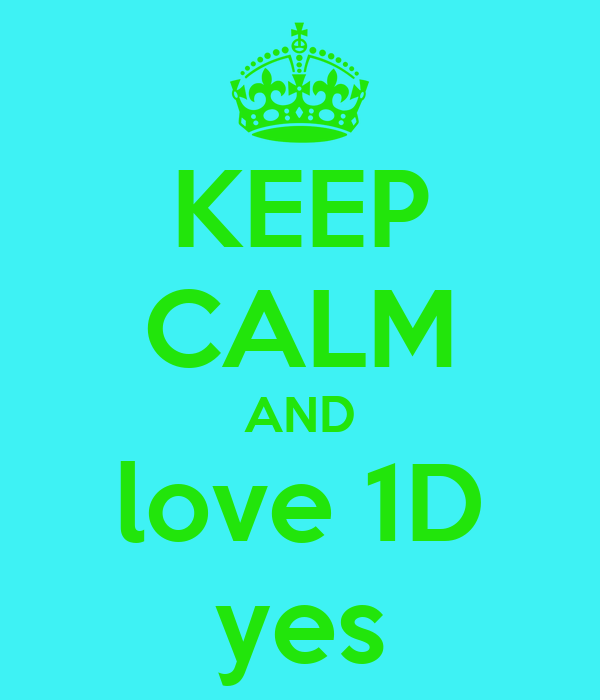 KEEP CALM AND love 1D yes