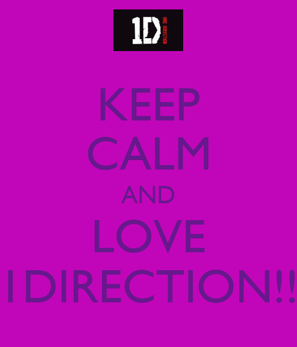 KEEP CALM AND LOVE 1DIRECTION!!