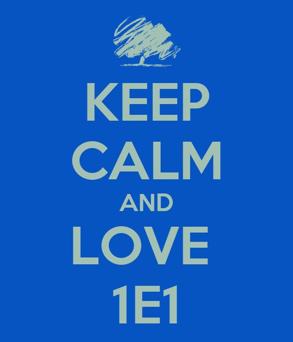 KEEP CALM AND LOVE  1E1