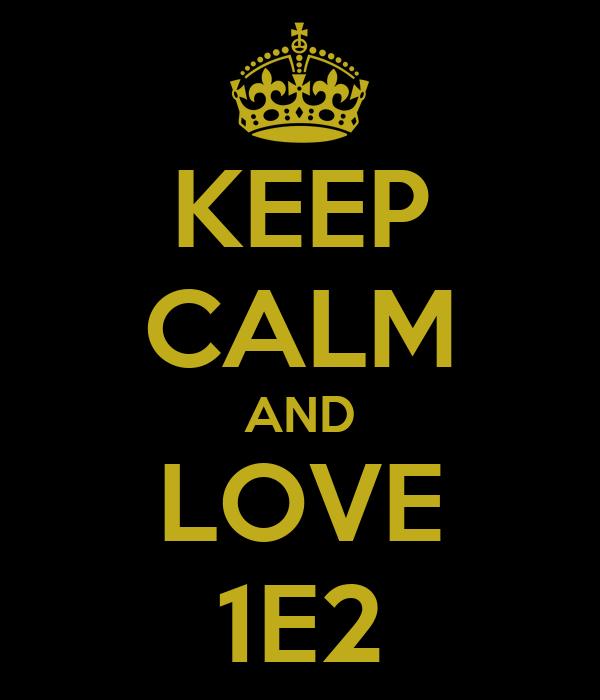 KEEP CALM AND LOVE 1E2