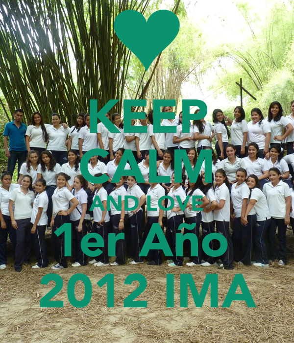 KEEP CALM AND LOVE 1er Año  2012 IMA