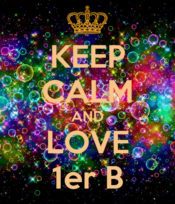 KEEP CALM AND LOVE 1er B