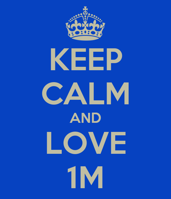 KEEP CALM AND LOVE 1M