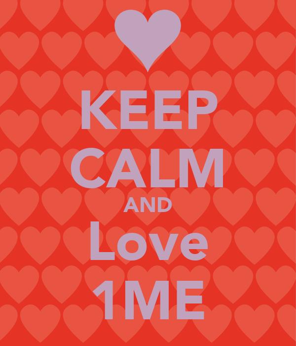 KEEP CALM AND Love 1ME