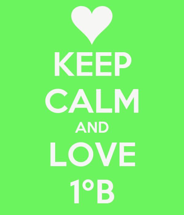 KEEP CALM AND LOVE 1ºB