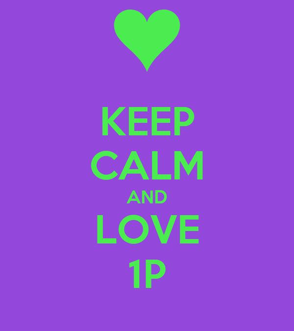 KEEP CALM AND LOVE 1P