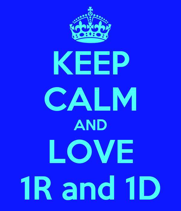 KEEP CALM AND LOVE 1R and 1D